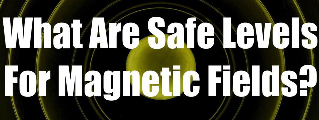 safe levels magnetic fields