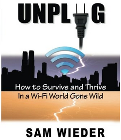 Unplug – How to survive and thrive in a wifi world gone wild