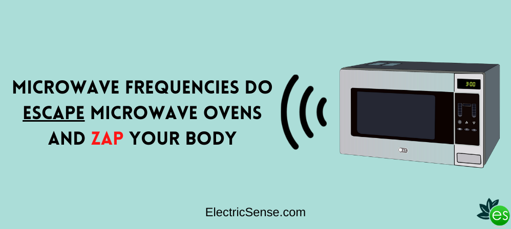 Microwave frequencies do escape microwave ovens and ZAP your body